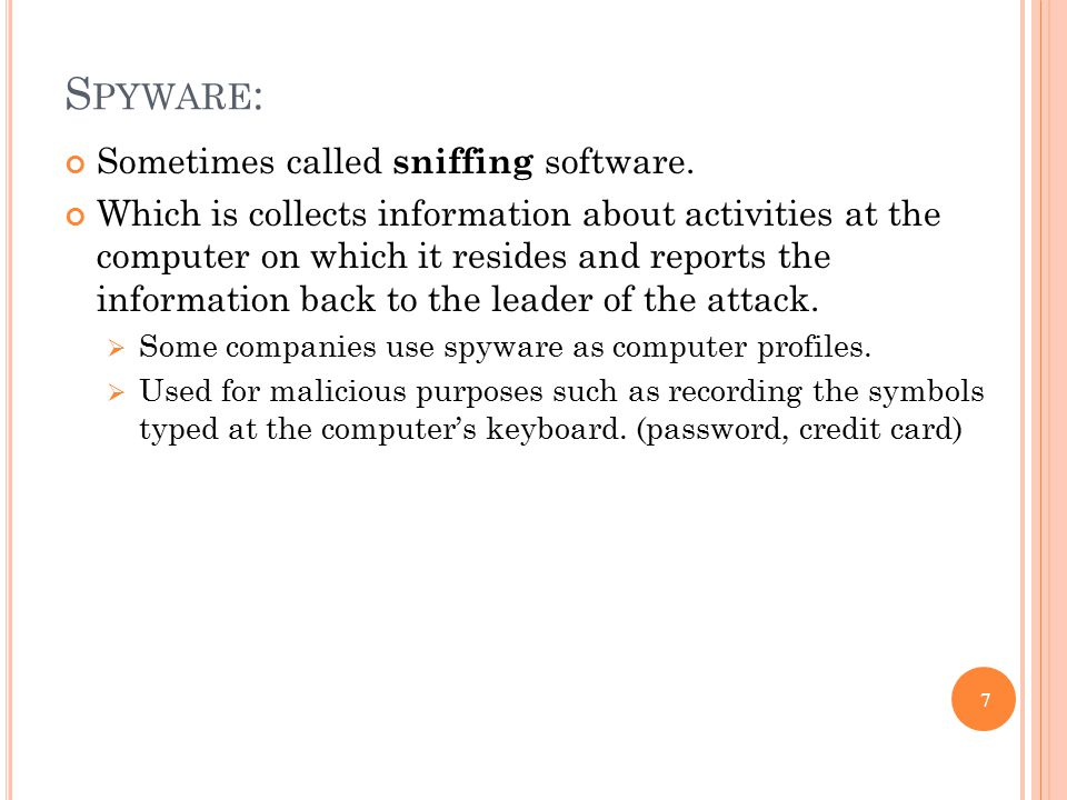 S PYWARE : Sometimes called sniffing software.