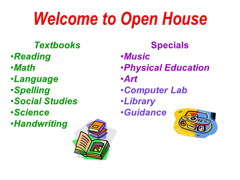 Welcome to Open House Specials Music Physical Education Art Computer Lab Library Guidance Textbooks Reading Math Language Spelling Social Studies Science Handwriting