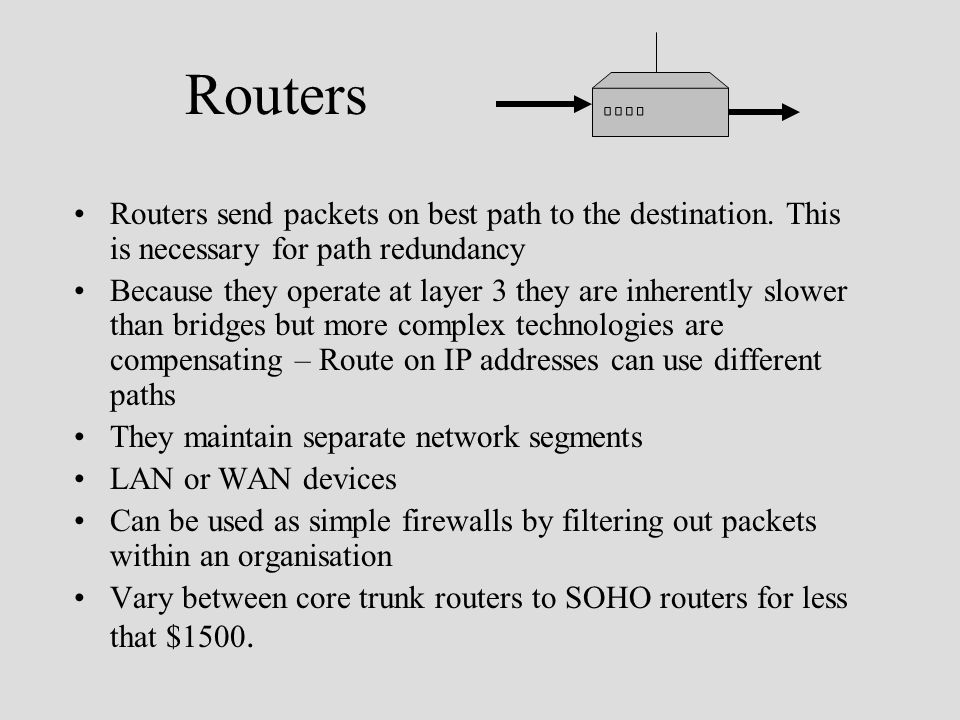 Routers Routers send packets on best path to the destination.
