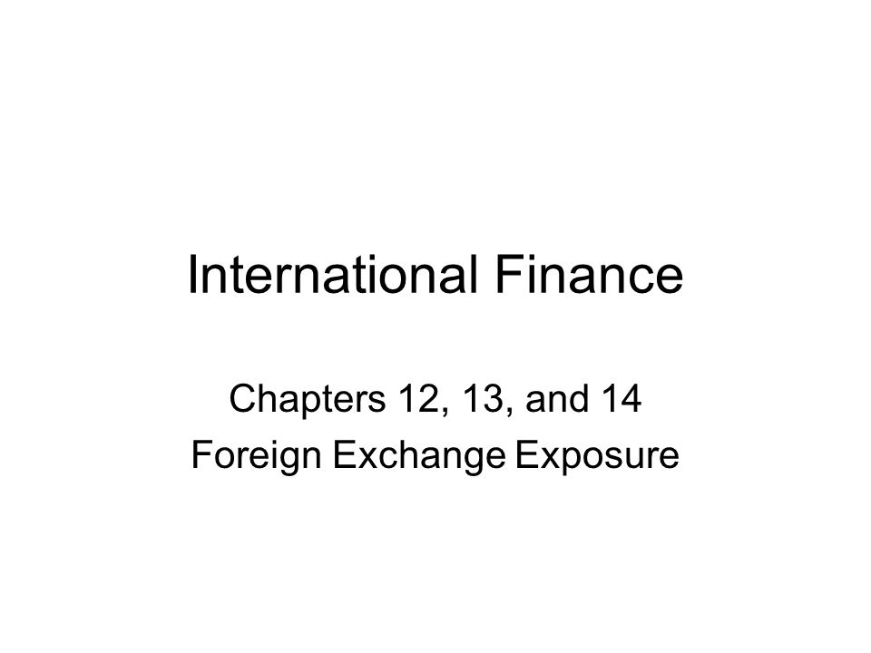 International Finance Chapters 12, 13, and 14 Foreign Exchange Exposure