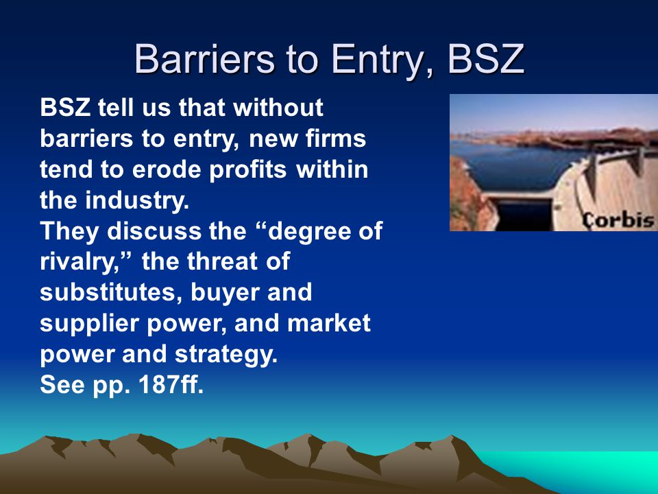Barriers to Entry, BSZ BSZ tell us that without barriers to entry, new firms tend to erode profits within the industry.