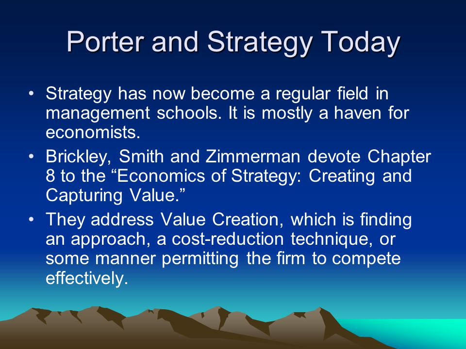 Porter and Strategy Today Strategy has now become a regular field in management schools.