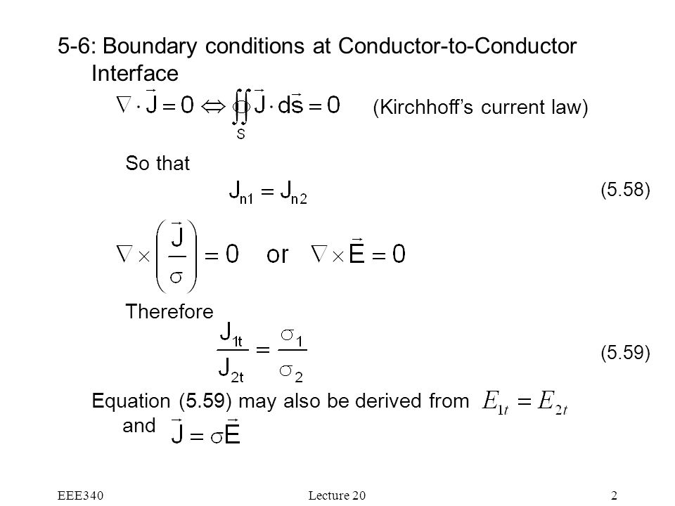 EEE340Lecture : Boundary conditions at Conductor-to-Conductor Interface So that Therefore Equation (5.59) may also be derived from and (5.58) (5.59) (Kirchhoff's current law)