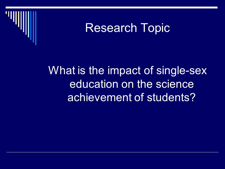 Research Topic What is the impact of single-sex education on the science achievement of students