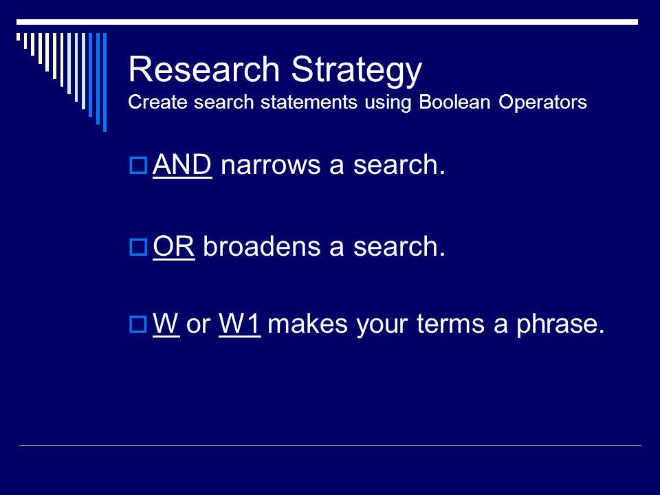 Research Strategy Create search statements using Boolean Operators  AND narrows a search.