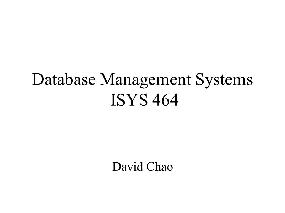 Database Management Systems ISYS 464 David Chao