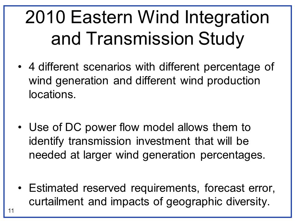 2010 Eastern Wind Integration and Transmission Study 4 different scenarios with different percentage of wind generation and different wind production locations.
