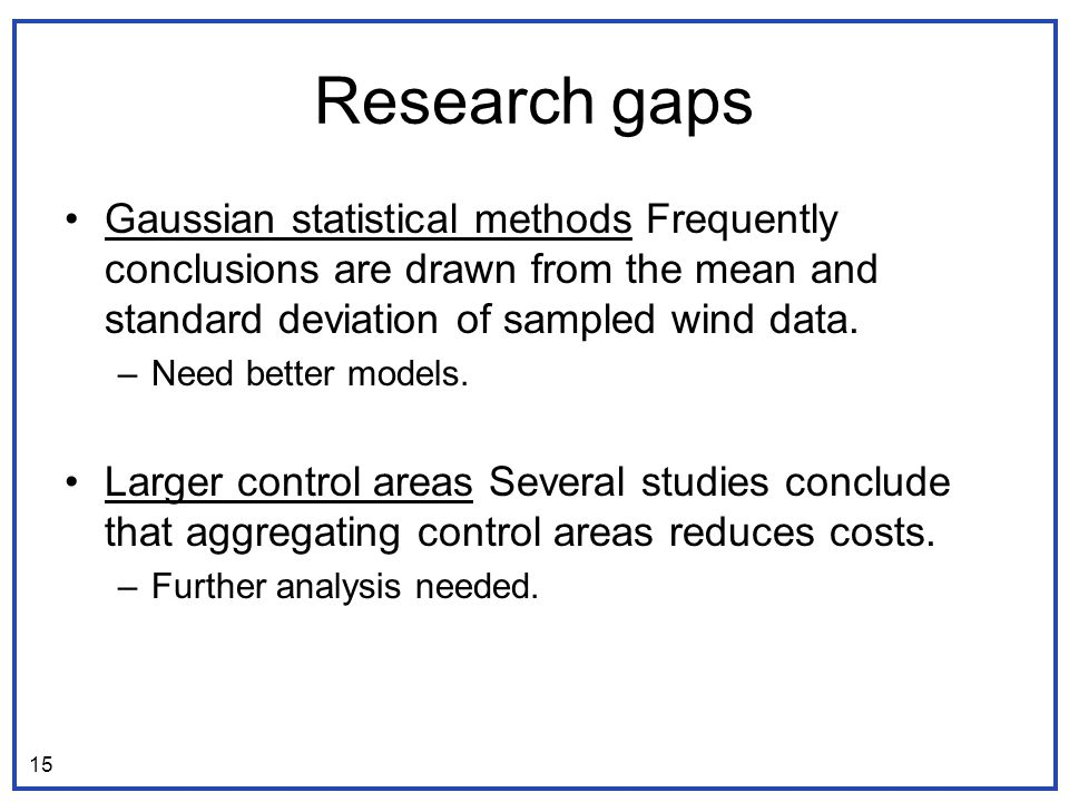 Research gaps Gaussian statistical methods Frequently conclusions are drawn from the mean and standard deviation of sampled wind data.