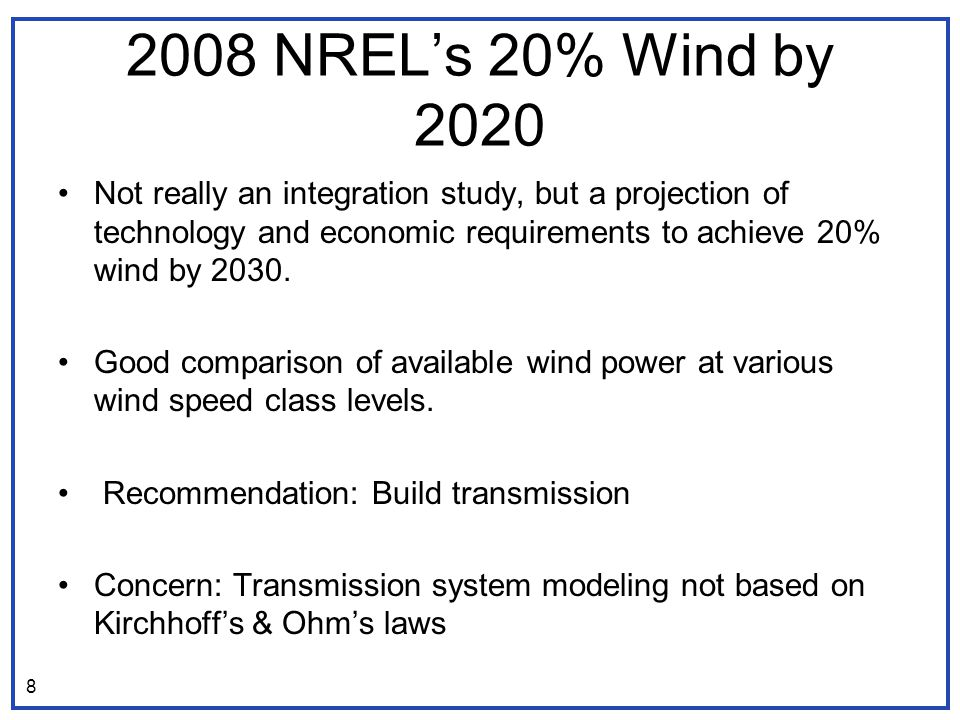 2008 NREL's 20% Wind by 2020 Not really an integration study, but a projection of technology and economic requirements to achieve 20% wind by 2030.