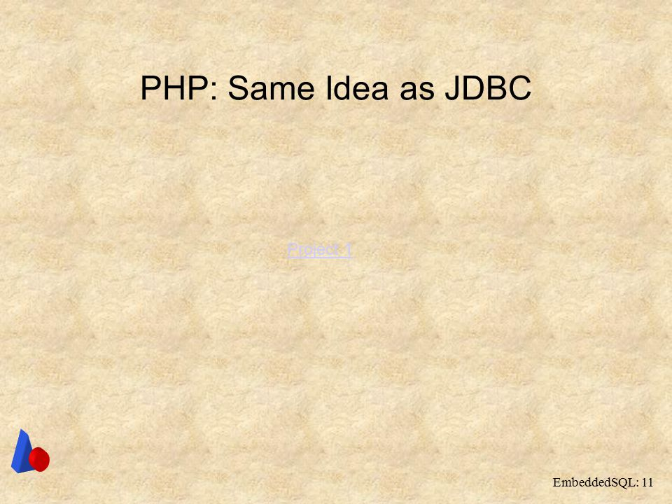 EmbeddedSQL: 11 PHP: Same Idea as JDBC Project 1