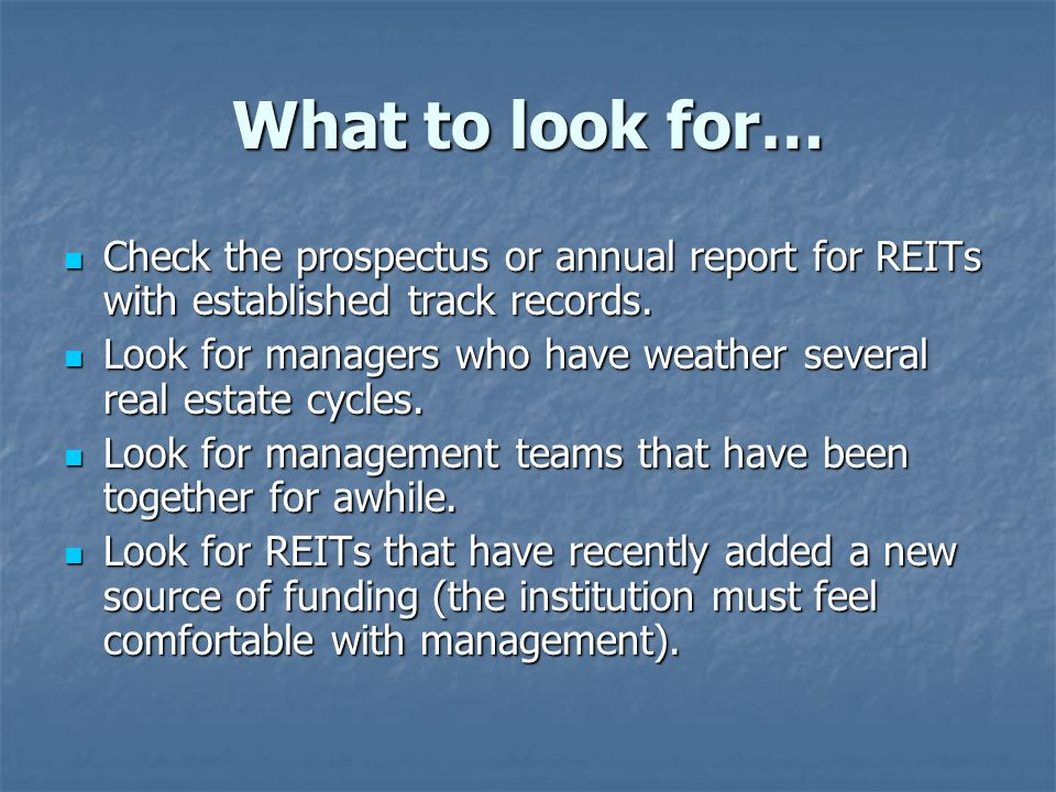 What to look for… Check the prospectus or annual report for REITs with established track records.