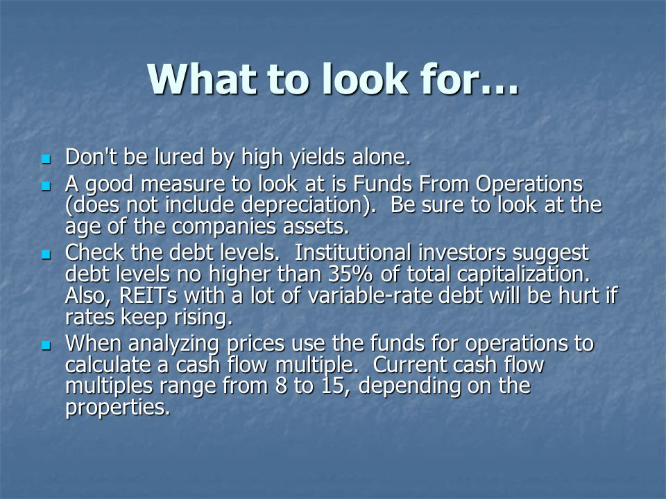 What to look for… Don t be lured by high yields alone.