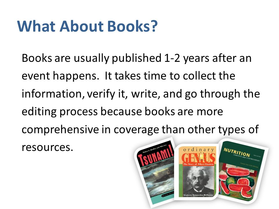What About Books. Books are usually published 1-2 years after an event happens.