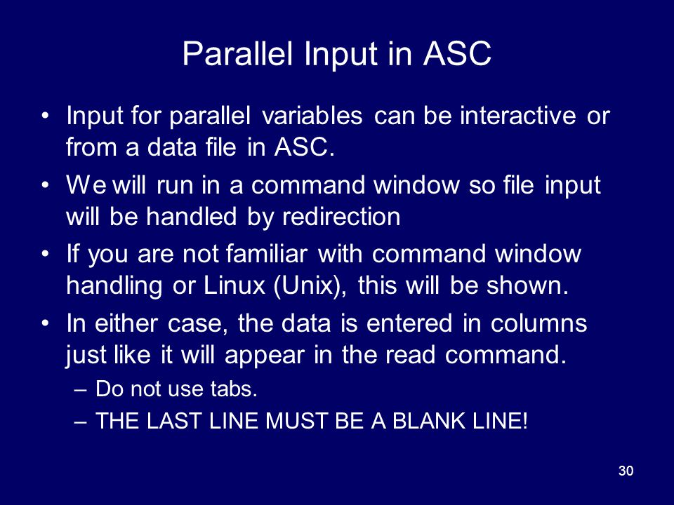 30 Parallel Input in ASC Input for parallel variables can be interactive or from a data file in ASC.