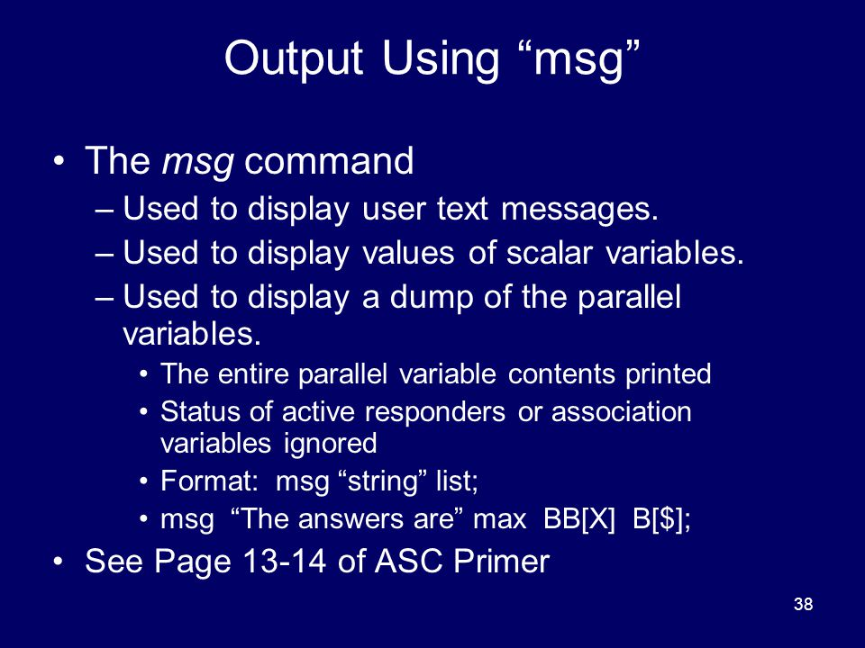 38 Output Using msg The msg command –Used to display user text messages.