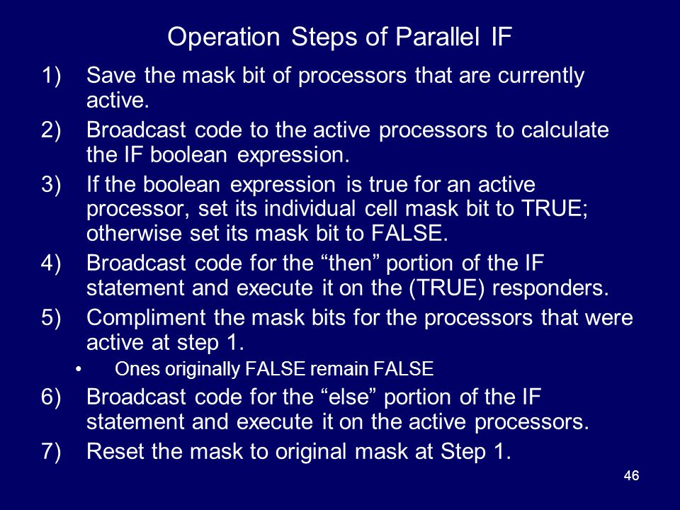 46 Operation Steps of Parallel IF 1)Save the mask bit of processors that are currently active.