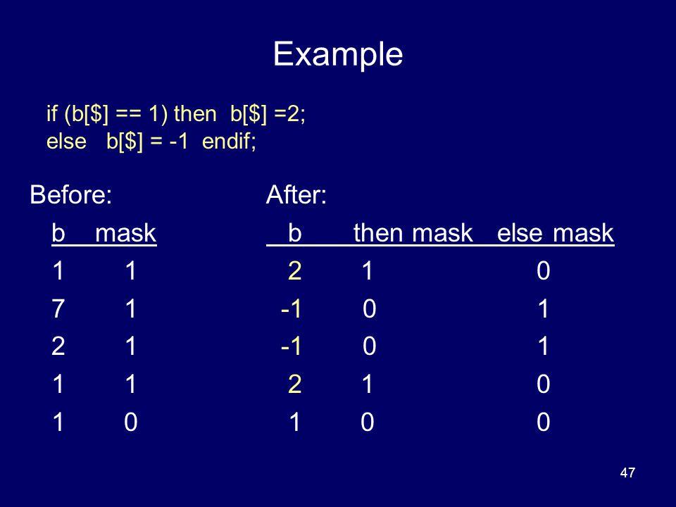 47 Example Before: b mask 1 1 7 1 2 1 1 1 1 0 After: b then mask else mask 2 10 -1 01 2 10 1 00 if (b[$] == 1) then b[$] =2; else b[$] = -1 endif;