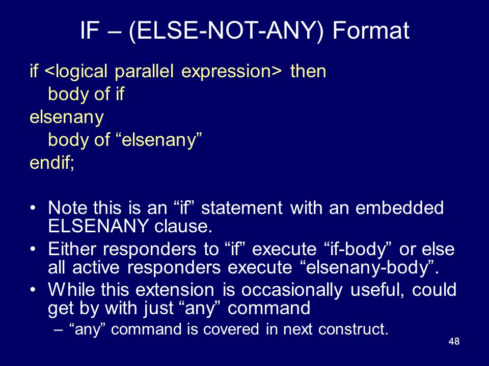 48 IF – (ELSE-NOT-ANY) Format if then body of if elsenany body of elsenany endif; Note this is an if statement with an embedded ELSENANY clause.