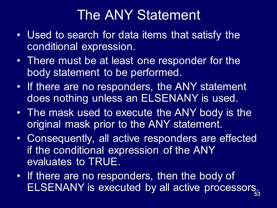 53 The ANY Statement Used to search for data items that satisfy the conditional expression.