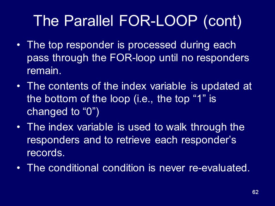 62 The Parallel FOR-LOOP (cont) The top responder is processed during each pass through the FOR-loop until no responders remain.