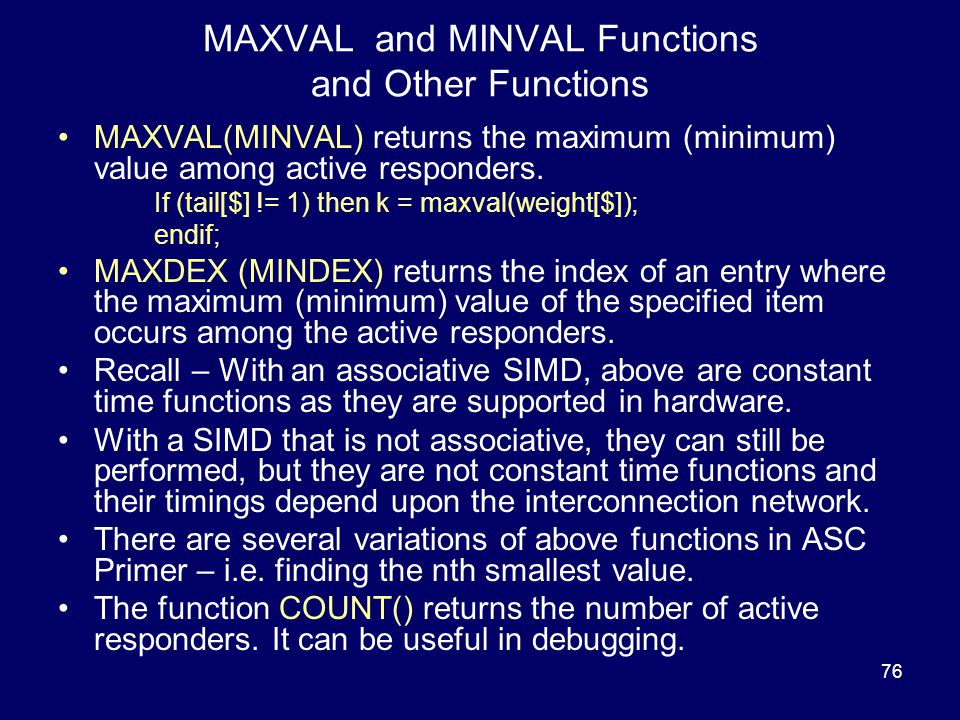 76 MAXVAL and MINVAL Functions and Other Functions MAXVAL(MINVAL) returns the maximum (minimum) value among active responders.