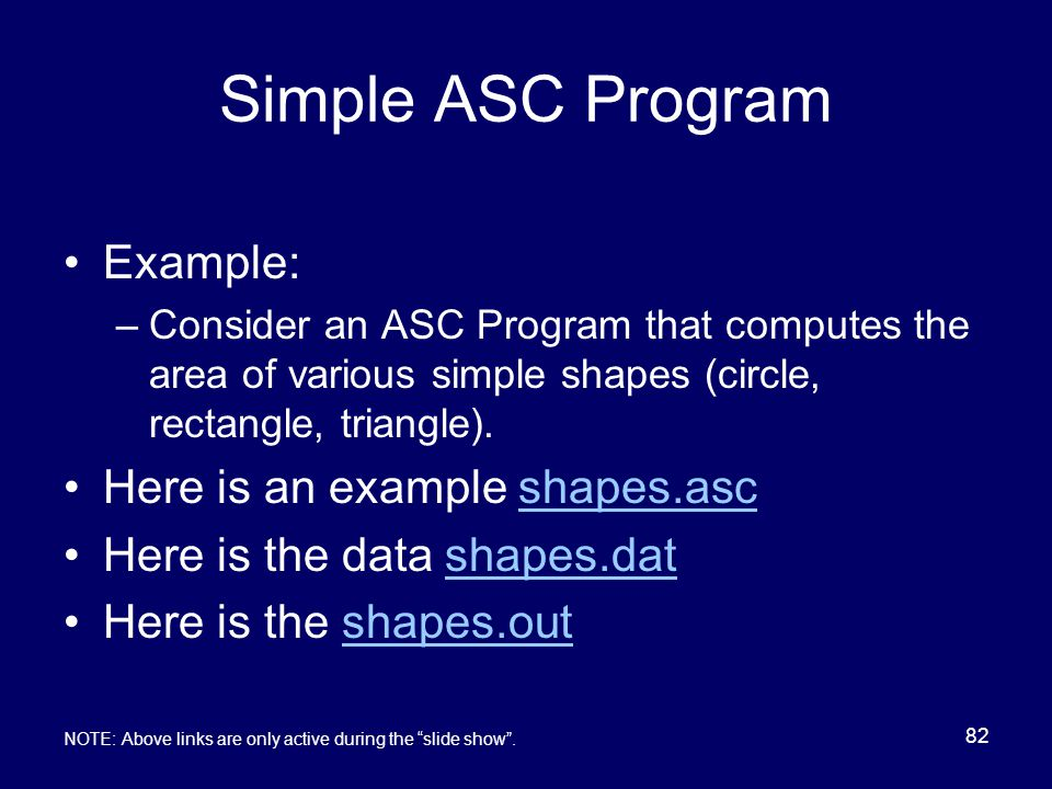 82 Simple ASC Program Example: –Consider an ASC Program that computes the area of various simple shapes (circle, rectangle, triangle).