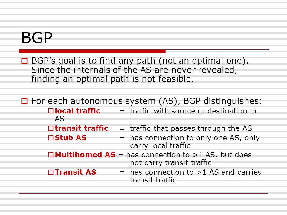 BGP  BGP's goal is to find any path (not an optimal one).