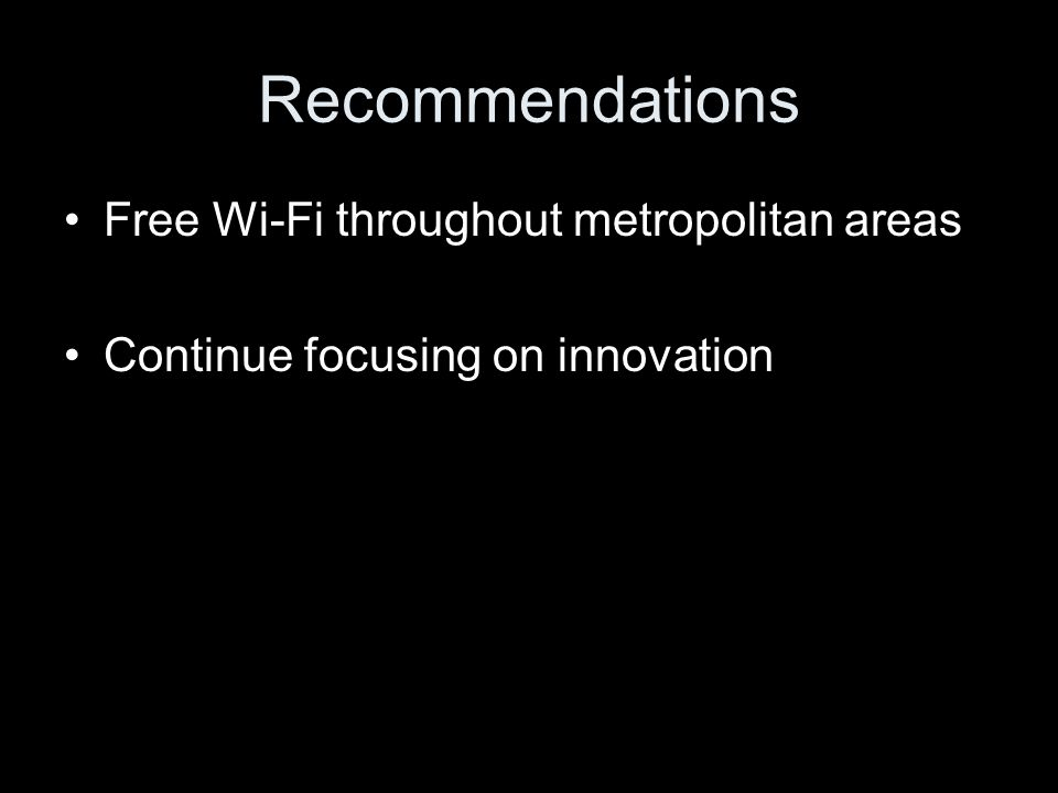 Recommendations Free Wi-Fi throughout metropolitan areas Continue focusing on innovation