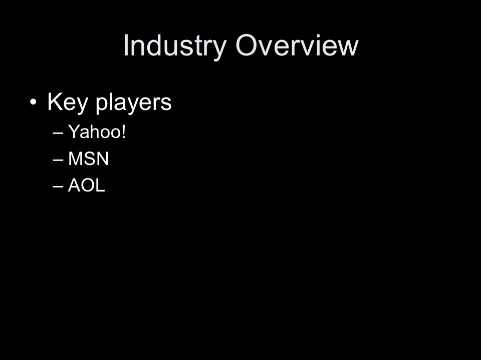 Industry Overview Key players –Yahoo! –MSN –AOL