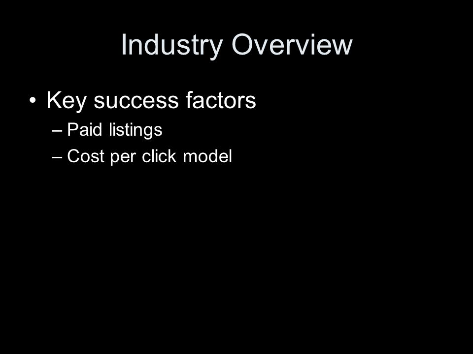 Industry Overview Key success factors –Paid listings –Cost per click model
