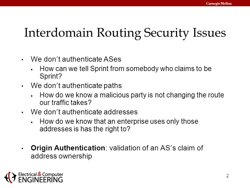 2 Interdomain Routing Security Issues We don ' t authenticate ASes  How can we tell Sprint from somebody who claims to be Sprint.