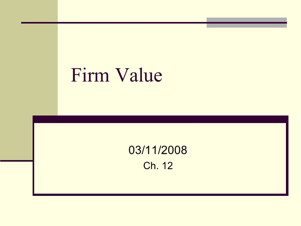 Firm Value 03/11/2008 Ch. 12