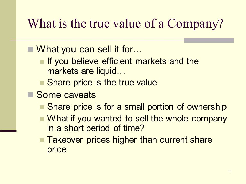 19 What is the true value of a Company.