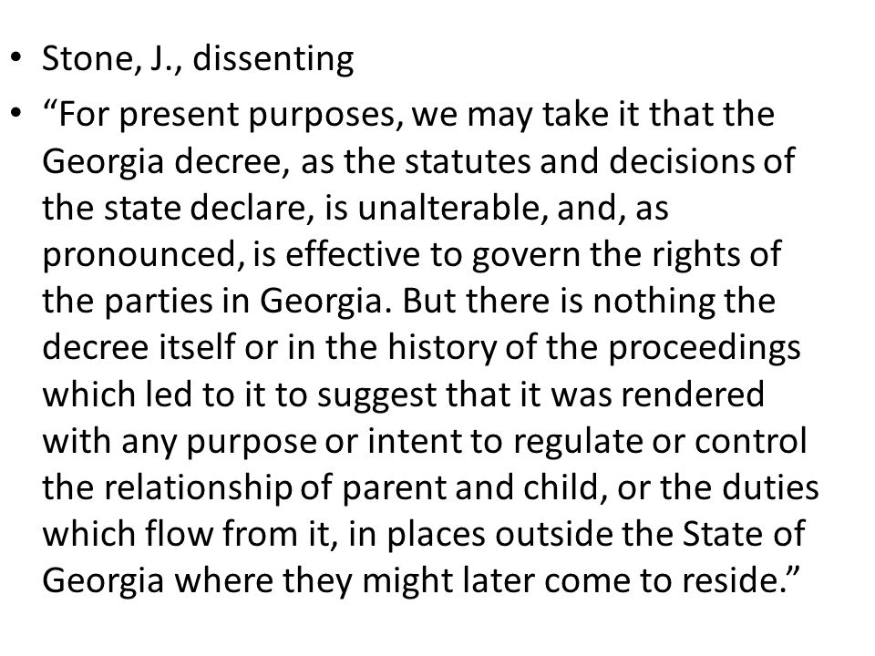Stone, J., dissenting For present purposes, we may take it that the Georgia decree, as the statutes and decisions of the state declare, is unalterable, and, as pronounced, is effective to govern the rights of the parties in Georgia.