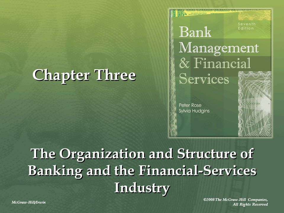 McGraw-Hill/Irwin ©2008 The McGraw-Hill Companies, All Rights Reserved Chapter Three The Organization and Structure of Banking and the Financial-Services Industry