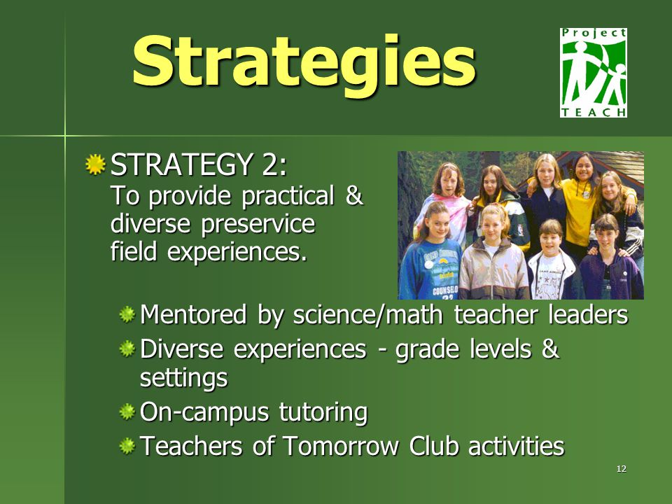 12 STRATEGY 2: To provide practical & diverse preservice field experiences.