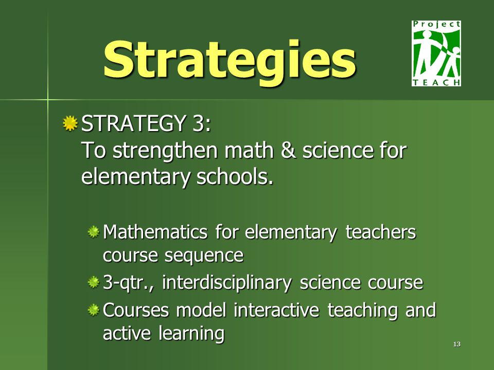 13 Strategies STRATEGY 3: To strengthen math & science for elementary schools.