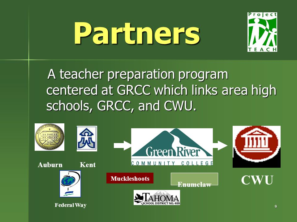 9 Partners A teacher preparation program centered at GRCC which links area high schools, GRCC, and CWU.