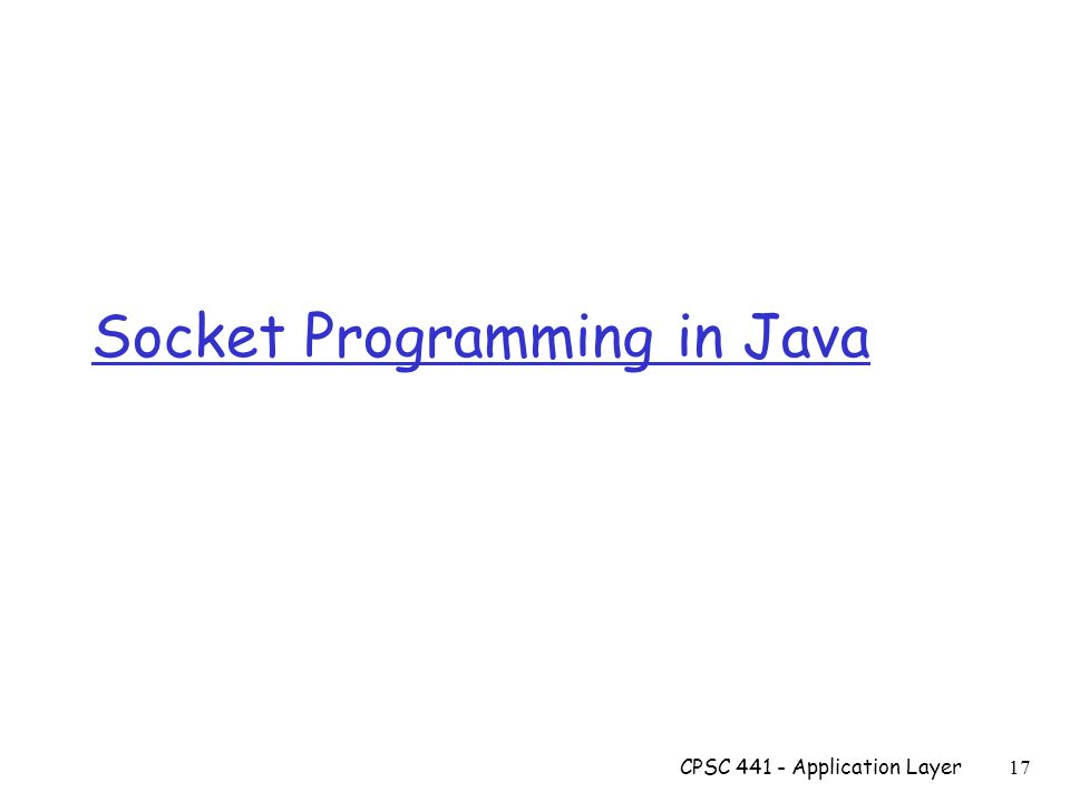 Socket Programming in Java CPSC Application Layer 17