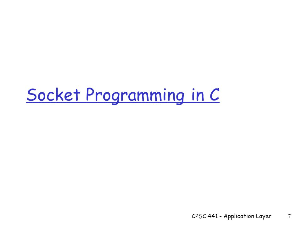 Socket Programming in C CPSC Application Layer 7