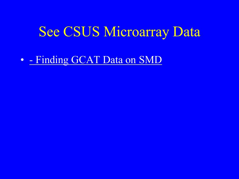 See CSUS Microarray Data - Finding GCAT Data on SMD
