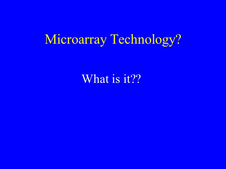 Microarray Technology What is it
