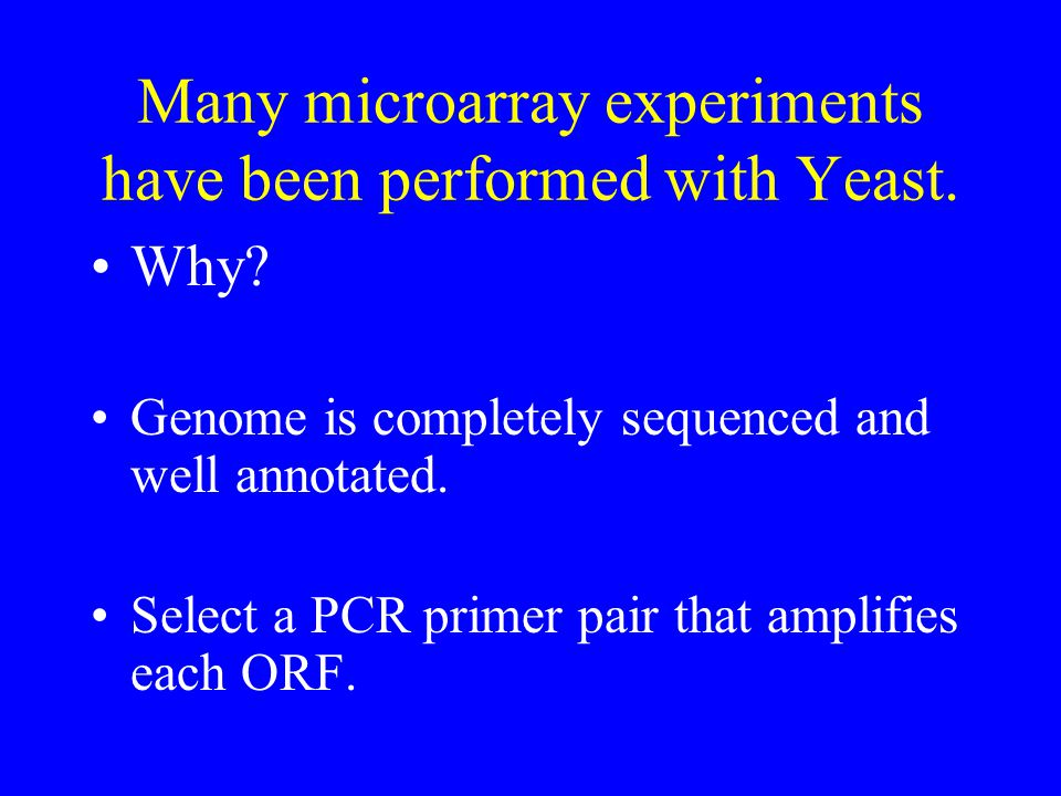 Many microarray experiments have been performed with Yeast.
