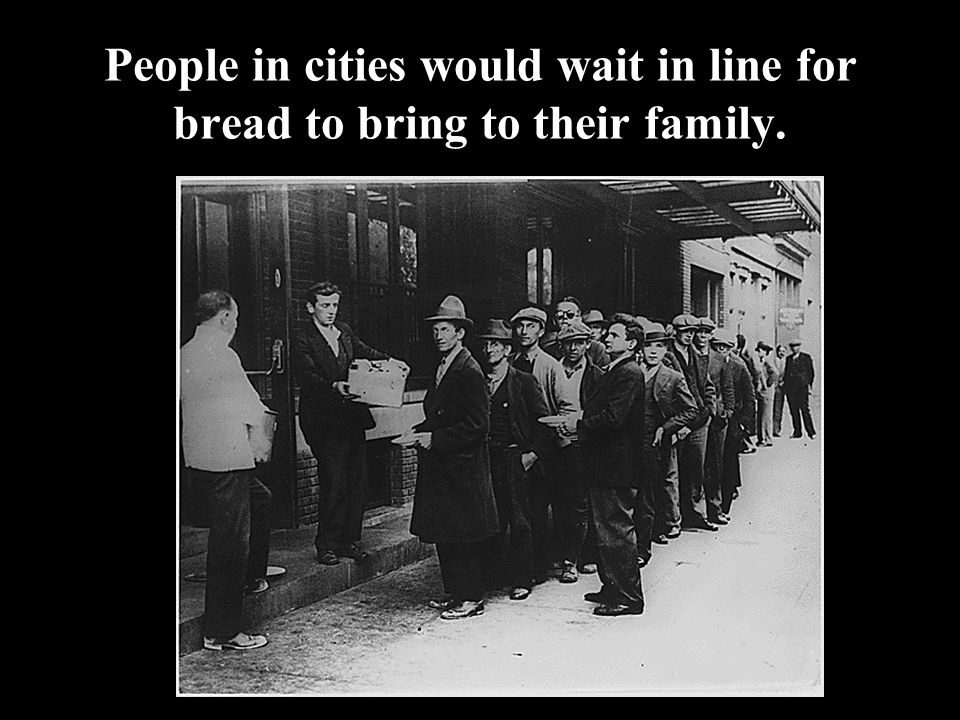 People in cities would wait in line for bread to bring to their family.