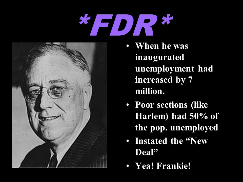 *FDR* When he was inaugurated unemployment had increased by 7 million.