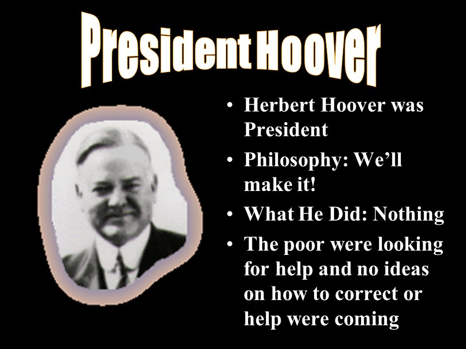 Herbert Hoover was President Philosophy: We'll make it.