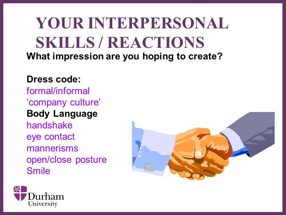 ∂ YOUR INTERPERSONAL SKILLS / REACTIONS What impression are you hoping to create.