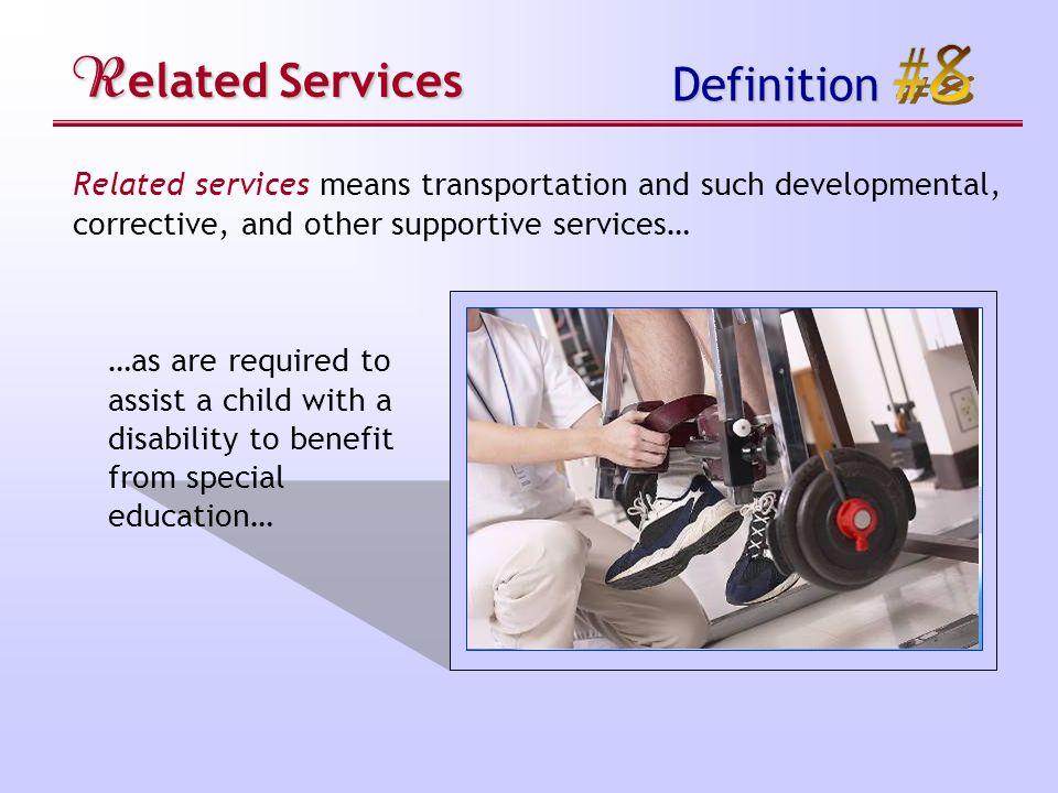R elated Services Definition Related services means transportation and such developmental, corrective, and other supportive services… …as are required to assist a child with a disability to benefit from special education…