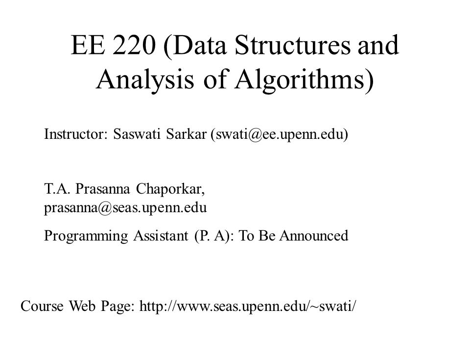 EE 220 (Data Structures and Analysis of Algorithms) Instructor: Saswati Sarkar T.A.