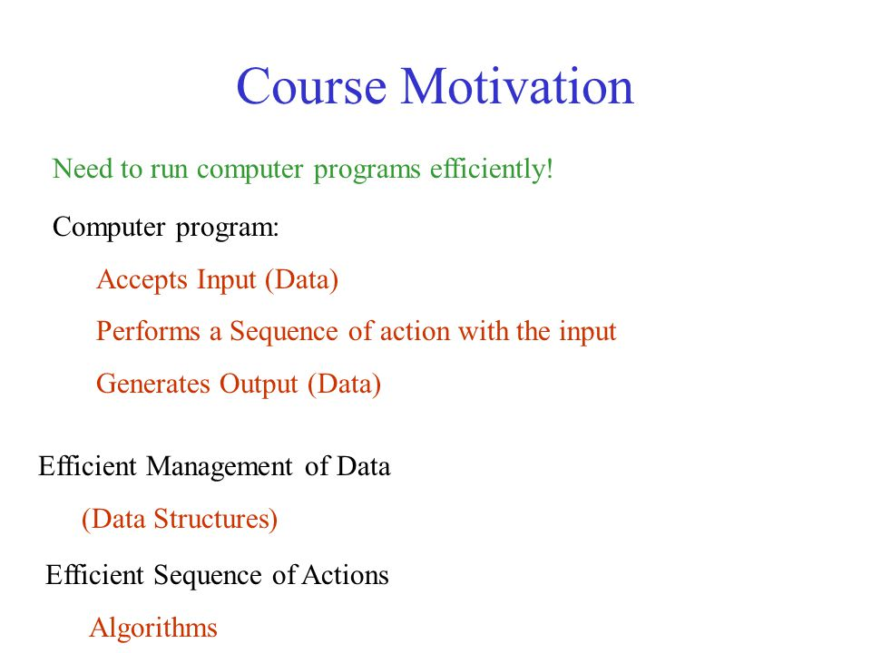 Course Motivation Need to run computer programs efficiently.